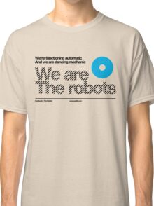 We are the robots /// Classic T-Shirt