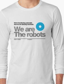 We are the robots /// Long Sleeve T-Shirt