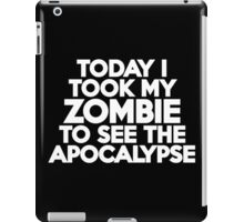 Today I took my zombie to see the apocalypse iPad Case/Skin