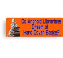 Do Android Librarians Dream of Hard Cover Books? Canvas Print