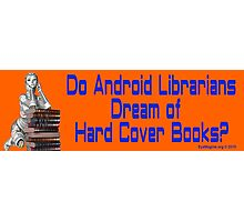 Do Android Librarians Dream of Hard Cover Books? Photographic Print