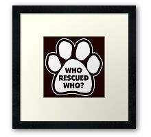 WHO RESCUED WHO Framed Print