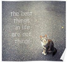 The best things in life are not things Poster