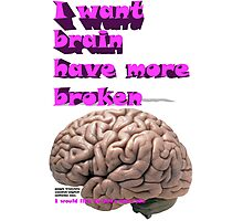 I want brain have more broken, google translate version Photographic Print