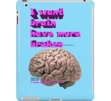 I want brain have more broken, google translate version iPad Case/Skin