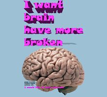 I want brain have more broken, google translate version Unisex T-Shirt