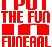 I Put The Fun In Funeral - T Shirts, Stickers and other gifts by zandosfactry