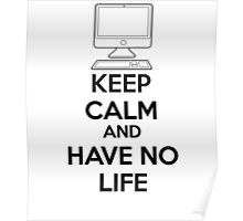Keep calm and have no life Poster