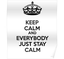 Keep calm and everybody just stay calm Poster