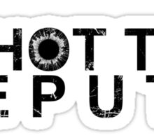 I Shot The Deputy [BLACK] Sticker