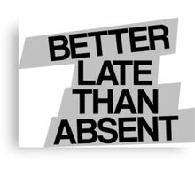 Better Late Than Absent Canvas Print
