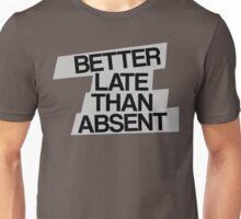 Better Late Than Absent Unisex T-Shirt
