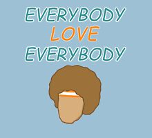 Everybody Love Everybody Unisex T-Shirt