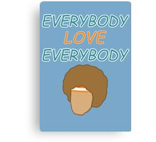 Everybody Love Everybody Canvas Print