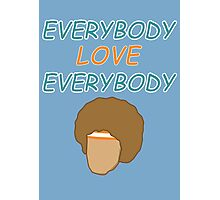 Everybody Love Everybody Photographic Print