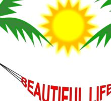 Beautiful Life! Sticker