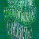 transparent Nothingness DANCING ~~~ by TeaseTees