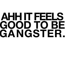 It Feels Good to be Gangster by reaganly