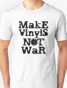 Make Vinyls Not War - Music and Peace DJ!   T-Shirt