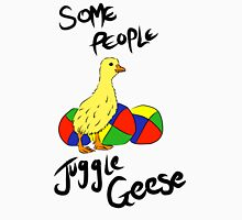 Some People Juggle Geese Unisex T-Shirt
