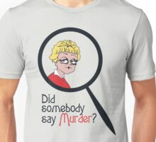 Did Somebody Say Murder? Unisex T-Shirt