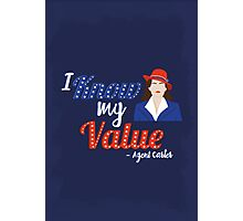 """""""I know my value"""" - Agent Carter Photographic Print"""