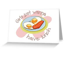 Girls just wanna have...lunch! Greeting Card