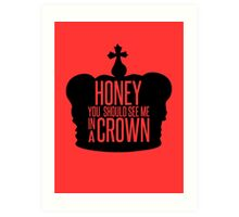 You should see me in a crown.  Art Print