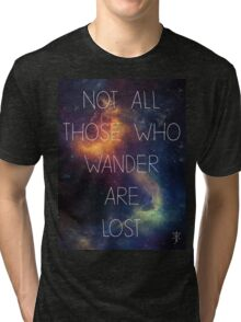 Not all those who wander are lost. Tri-blend T-Shirt