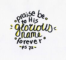 Psalm 72: Glorious Name by countedhairs