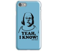 Yeah I Know Andy Pipkin Little Britain T Shirt iPhone Case/Skin