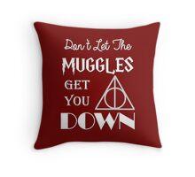 Muggles get you down Throw Pillow