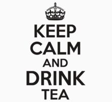 KEEP CALM AND DRINK TEA by Orphansdesigns