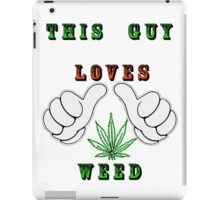 This guy loves weed iPad Case/Skin