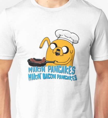MAKIN' PANCAKES, MAKIN' BACON PANCAKES. Unisex T-Shirt
