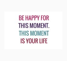 Be happy for this moment. This moment is your life Kids Tee