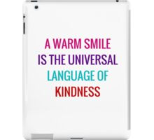 A warm smile is the universal language of kindness iPad Case/Skin