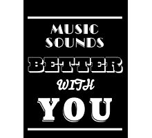 Music Sounds Better With You Photographic Print