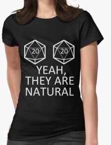 D20 - Yeah, they are natural! Womens Fitted T-Shirt