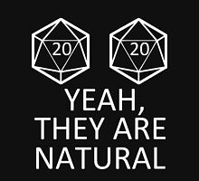 D20 - Yeah, they are natural! Unisex T-Shirt