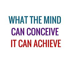 What the mind can conceive, it can achieve by IdeasForArtists