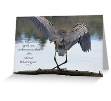 Great Blue Heron Balancing (with quote) Greeting Card