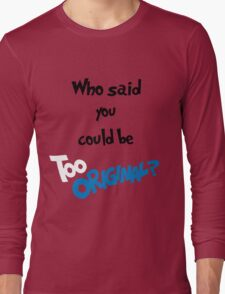 Too Original (Inspired by Major Lazer)  Long Sleeve T-Shirt