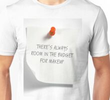 There's Always Room In The Budget For Makeup Unisex T-Shirt