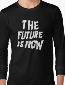 The Future Is Now (Black) Long Sleeve T-Shirt