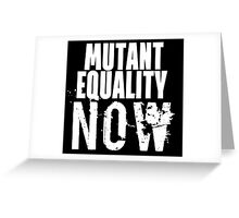 MUTANT EQUALITY NOW Greeting Card