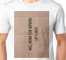 Will Work For Sephora Giftcards Unisex T-Shirt