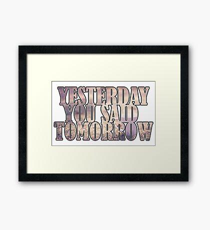 Yesterday You Said Tomorrow Framed Print