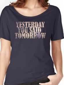 Yesterday You Said Tomorrow Women's Relaxed Fit T-Shirt