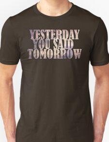 Yesterday You Said Tomorrow Unisex T-Shirt